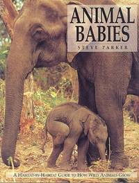 Animal Babies - A Habitat-by-Habitat Guide to How Wild Animals Grow.