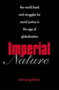 Imperial Nature - The World Bank and Struggles for  Social Justice in the Age of Globalization