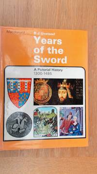 Years of the sword: a pictorial history 1300-1485.
