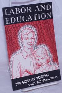 image of Labor and Education: Our greatest resource - don't sell them short