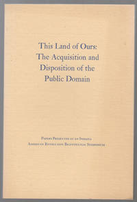 This Land of Ours:   The Acquisition and Disposition of the Public Domain