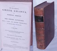 image of A New and Complete Greek Gradus, or, Poetical Lexicon of the Greek Language, with a Latin and English Translation: an English-Greek Vocabulary; and a Treatise on some of the principal rules for ascertaining the quantity of syllables and on the Most Popular Greek Metres. The Second Edition