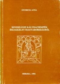 Reneszansz Kalyhacsempek Eszakkelet-Magyarorszagrol