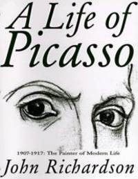 A Life of Picasso, Volume II: 1907-1917 - The Painter of Modern Life