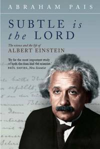 Subtle is the Lord: The Science and the Life of Albert Einstein (Oxford Lives Series)