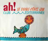 [Affiche pour le Club Méditerranée] : Ah ! si vous étiez au Club Méditerranée
