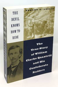 image of The Devil Knows How to Ride: The True Story of William Clarke Quantrill And His Confederate Raiders