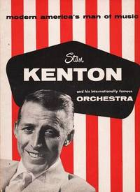 STAN KENTON AND HIS INTERNATIONALLY FAMOUS ORCHESTRA:; Modern America's Man of Music
