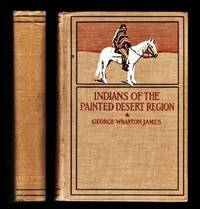 [WESTERN AMERICANA ] Indians of the Painted Desert Region; Hopis, Navahoes, Wallapais, Havasupais.