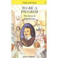 To Be A Pilgrim: Story of John Bunyan (Faith and Fame)
