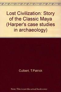 Lost Civilization: Story of the Classic Maya (Harper's case studies in archaeology)