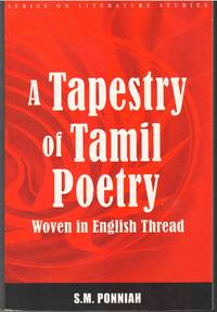 A Tapestry of Tamil Poetry : Woven in English Thread
