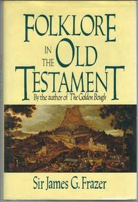 Folklore in the Old Testament: Studies in Comparative Religion, Legend, and Law