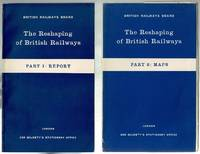 image of The Reshaping of British Railways: Part 1: Report and Part 2: Maps