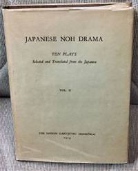 Japanese Noh Drama, Ten Plays Selected and Translated from the Japanese, Volume II