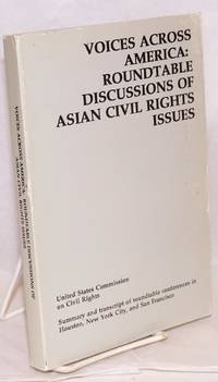 Voices across America: roundtable discussions of Asian civil rights issues; summary and transcript of roundtable conferences in Houston, New York City, and San Francisco