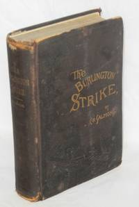The Burlington strike: its motives and methods, including the causes of the strike, remote and direct, and the relations to it, of the organizations of Locomotive Engineers, Locomotive Firemen, Switchman's M.A.A., and action taken by Order Brotherhood R.R. Brakemen, Order Railway Conductors, and Knights of Labor. The great dyanmite conspiracy; ending with a sketch by C.H. Frisbie; forty-seven years on a locomotive