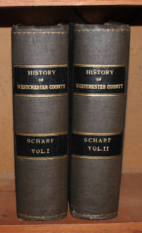 History of Westchester County, New York, Including Morrisania, Kings Bridge, and West Farms which have been annexed to New York City. (2 Volume Set) by Scharf, J. Thomas - 1886