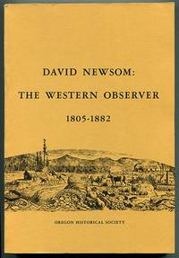 David Newsom: The Western Observer 1805-1882 (Life and Times in the Pacific Northwest No. 1)