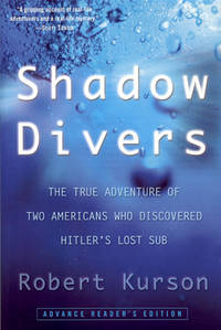 SHADOW DIVERS : The True Adventure of Two Americans Who Discovered Hitler's Lost Sub