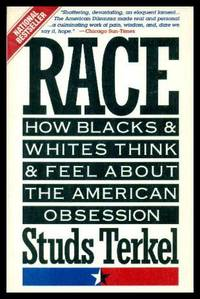 RACE - How Blacks and Whites Think and Feel About the American Obsession
