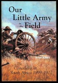 image of OUR LITTLE ARMY IN THE FIELD:  THE CANADIANS IN SOUTH AFRICA, 1899-1902.