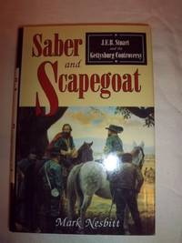 Saber and Scapegoat: J.E.B. Stuart and the Gettysburg Controversy