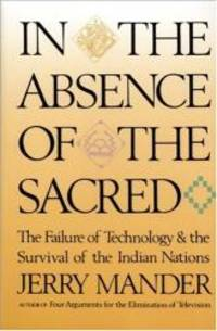 image of In the Absence of the Sacred: The Failure of Technology and the Survival of the Indian Nations