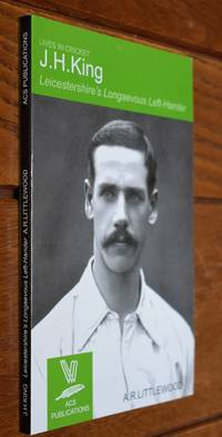 image of J H KING Leicestershire's Longaevous Left-Hander (Lives In Cricket)