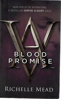 Blood Promise: Book Four Vampire Academy Series