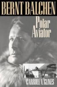BERNT BALCHEN (Smithsonian History of Aviation & Spaceflight)