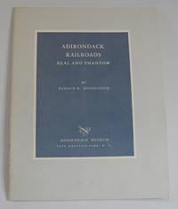 ADIRONDACK RAILROADS, REAL AND PHANTOM by Hochschild, Harold K - 1962