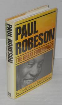 Paul Robeson: the great forerunner, by the editors of FREEDOMWAYS, illustrated with photographs