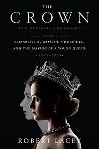The Crown: The Official Companion, Volume 1: Elizabeth II, Winston Churchill, and the Making of a Young Queen (1947-1955) by  Robert Lacey - Paperback - from World of Books Ltd (SKU: GOR011118392)