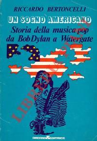 Un sogno americano. Storia della musica pop da Bob Dylan a Watergate.