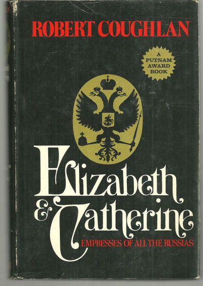 ELIZABETH AND CATHERINE Empresses of all the Russias, Coughlan, Robert