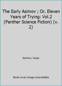 The Early Asimov ; Or, Eleven Years of Trying: Vol.2 (Panther Science Fiction) (v. 2)