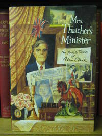 Mrs Thatcher's Minister: The Private Diaries of Alan Clark by  Alan Clark - Hardcover - 1994 - from PsychoBabel & Skoob Books (SKU: 444610)