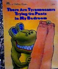 A Golden Book There Are Tyrannosaurs Trying On Pants In My Bedroom
