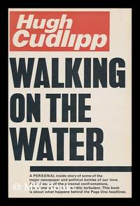 Walking on the water / [by] Hugh Cudlipp by  Hugh Cudlipp - First Edition - 1976 - from MW Books Ltd. and Biblio.com