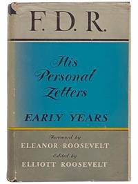F.D.R. His Personal Letters: Early Years [Franklin Delano Roosevelt]