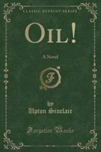 image of Oil!: A Novel (Classic Reprint)