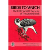 Birds to Watch: The ICBP World Check-List of Threatened Birds No. 8