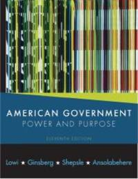 American Government: Power and Purpose (Eleventh Edition (with policy chapters))
