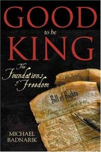 Good to Be King : The Foundation of our Constitutional Freedom