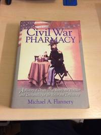 Civil War Pharmacy. A History of Drugs, Drug Supply and Provision, and Therapeutics for the Union and Confederacy