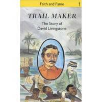 Trail Maker: Story of David Livingstone (Faith and Fame)