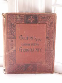 Colton's Common School Geography Illustrated By Numerous Engravings and Twenty - Two Study Maps