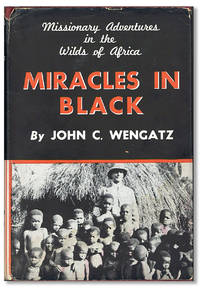 Miracles in Black: Missionary Experiences in the Wilds of Africa