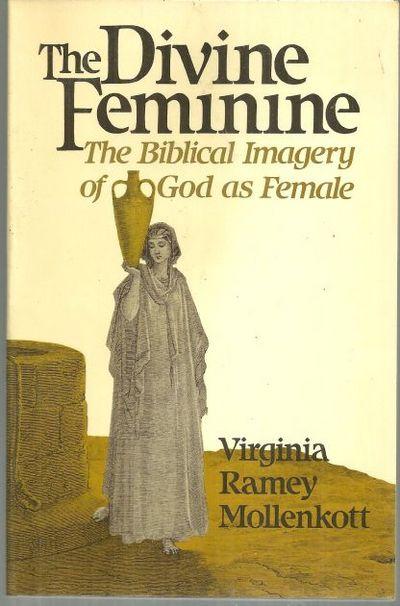 DIVINE FEMININE The Biblical Imagery of God As Female, Mollenkott, Virginia Ramey